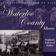 A Waterloo County Album - Glimpses of the Way We Were ebook by Stephanie Kirkwood Walker