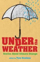 Under the Weather - Stories About Climate Change ebook by Tony Bradman