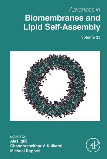 Advances in Biomembranes and Lipid Self-Assembly ebook by Ales Iglic,Chandrashekhar V. Kulkarni,Michael Rappolt