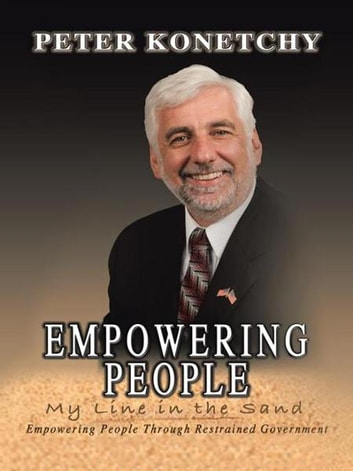 Empowering People - My Line in the Sand Empowering People Through Restrained Government ebook by Peter Konetchy