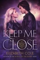 Keep Me Close ebook by Elizabeth Cole