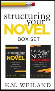 Structuring Your Novel Box Set ebook by K.M. Weiland