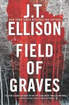 Field of Graves - A Thrilling suspense novel Ebook di J.T. Ellison