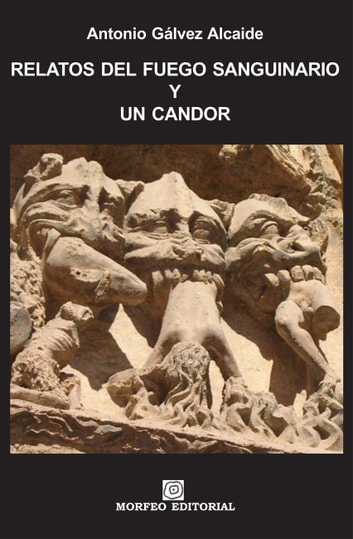 Relatos del fuego sanguinario y un candor ebook by Antonio Gálvez Alcaide