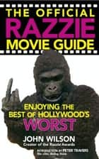 The Official Razzie Movie Guide - Enjoying the Best of Hollywoods Worst ebook by John Wilson, Peter Travers