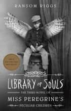 Library of Souls - The Third Novel of Miss Peregrine's Peculiar Children ekitaplar by Ransom Riggs