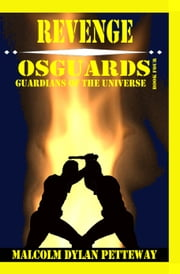 Revenge: Osguards: Guardians of the Universe ebook by Malcolm Petteway
