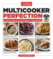Multicooker Perfection - Cook It Fast or Cook It Slow-You Decide ebook by America's Test Kitchen
