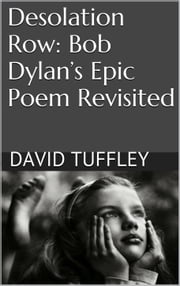 Desolation Row: Bob Dylan's epic poem revisited ebook by David Tuffley