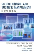 School Finance and Business Management - Optimizing Fiscal, Facility and Human Resources ebook by Craig A. Schilling, Daniel R. Tomal