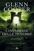 L'invasione delle tenebre - Dannati [vol. 3] ebook by Glenn Cooper