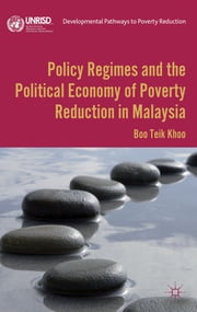 Policy Regimes and the Political Economy of Poverty Reduction in Malaysia ebook by Boo Teik Khoo