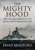 The Mighty Hood ebook by Ernle Bradford