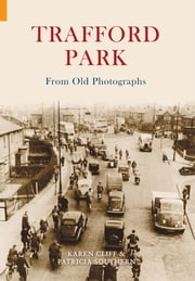 Trafford Park From Old Photographs ebook by Patricia Southern