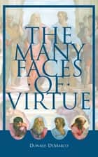 The Many Faces of Virtue ebook by Donald DeMarco