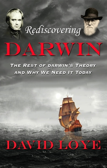 Rediscovering Darwin - The Rest of Darwin's Theory and Why We Need It Today ebook by David Loye