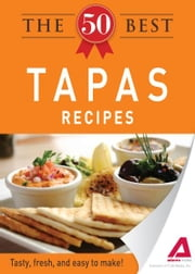 The 50 Best Tapas Recipes: Tasty, fresh, and easy to make! ebook by Adams Media