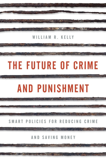 The future of crime and punishment ebook by william r kelly the future of crime and punishment smart policies for reducing crime and saving money ebook fandeluxe Image collections