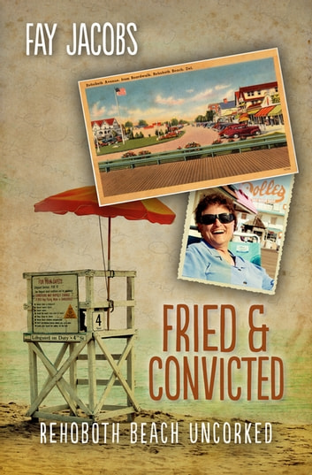 Fried & Convicted - Rehoboth Beach Uncorked ebook by Fay Jacobs