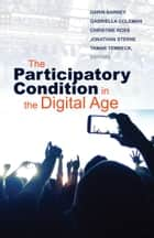 The Participatory Condition in the Digital Age ebook by Darin Barney, Gabriella Coleman, Christine Ross,...