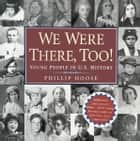 We Were There, Too! ebook by Phillip Hoose