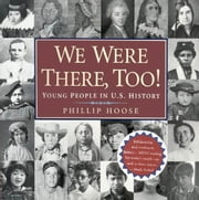 We Were There, Too! - Young People in U.S. History ebook by Phillip Hoose