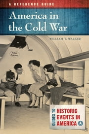 America in the Cold War - A Reference Guide ebook by William T. Walker Ph.D.