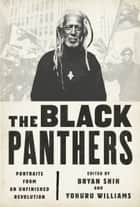 The Black Panthers - Portraits from an Unfinished Revolution ebook by Bryan Shih, Yohuru Williams, Peniel E. Joseph