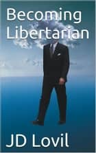 Becoming Libertarian ebook by JD Lovil