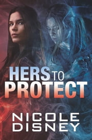 Hers to Protect ebook by Nicole Disney