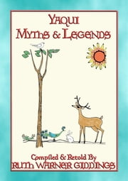 YAQUI MYTHS AND LEGENDS - 61 illustrated Yaqui Myths and Legends ebook by Anon E. Mouse, Retold by R Warner Giddings