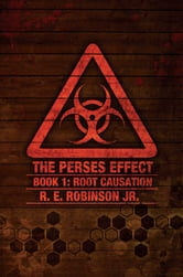 The Perses Effect - Book 1: Root Causation ebook by R.E.Robinson Jr.
