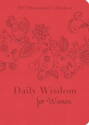 Daily Wisdom for Women - 2013 Devotional Collection ebook by Compiled by Barbour Staff