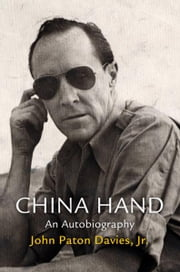 China Hand - An Autobiography ebook by John Paton Davies, Jr.,Todd S. Purdum,Bruce Cumings