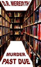 Murder Past Due ebook by D.R. Meredith