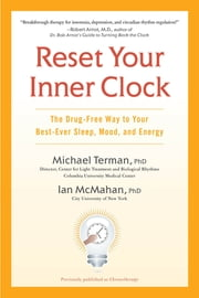 Reset Your Inner Clock - The Drug-Free Way to Your Best-Ever Sleep, Mood, and Energy ebook by Michael Terman, Ph.D.,Ian McMahan, Ph.D.