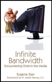 Infinite Bandwidth: Encountering Christ in the Media ebook by Eugene Gan