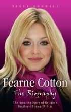 Fearne Cotton - The Biography ebook by Nigel Goodall