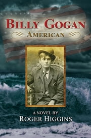 Billy Gogan, American - A Novel ebook by Roger Higgins