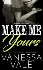 Make Me Yours ebook by Vanessa Vale