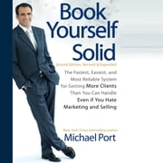 Book Yourself Solid - The Fastest, Easiest, and Most Reliable System for Getting More Clients Than You Can Handle Even if You Hate Marketing and Selling audiobook by Michael Port