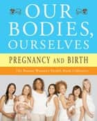 Our Bodies, Ourselves: Pregnancy and Birth ebook by Boston Women's Health Book Collective,Judy Norsigian