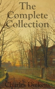 Charles Dickens - The Complete Collection ebook by Charles Dickens