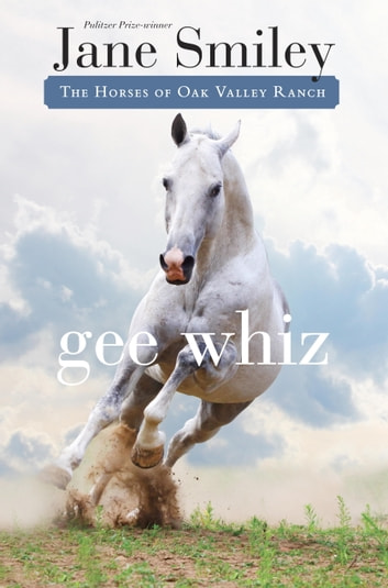 Gee Whiz - Book Five of the Horses of Oak Valley Ranch ebook by Jane Smiley