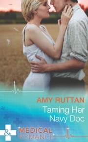 Taming Her Navy Doc (Mills & Boon Medical) ebook by Amy Ruttan