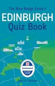 The Blue Badge Guide's Edinburgh Quiz Book ebooks by John A. Duncan