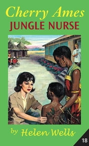 Cherry Ames, Jungle Nurse ebook by Helen Wells