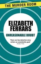 Unreasonable Doubt ebook by Elizabeth Ferrars