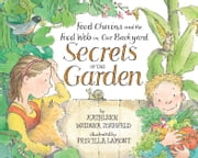 Secrets of the Garden: Food Chains and the Food Web in Our Backyard ebook by Kathleen Weidner Zoehfeld,Priscilla Lamont