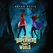 Wanted: A Superhero To Save The World audiobook by Bryan Davis